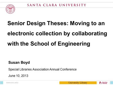 University Library Senior Design Theses: Moving to an electronic collection by collaborating with the School of Engineering Susan Boyd Special Libraries.