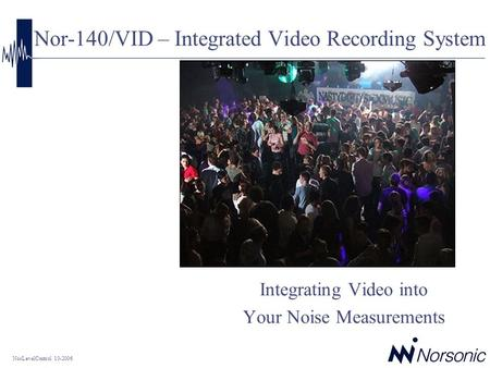 NorLevelControl 10-2006 Nor-140/VID – Integrated Video Recording System Integrating Video into Your Noise Measurements.
