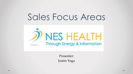 Presenter: Justin Vega Sales Focus Areas. New Marketing Approach We have a new Marketing Guru – Sean Kelly We have lofty sales goals in next two months,