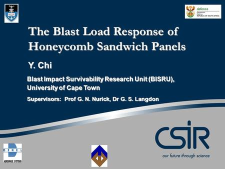 The Blast Load Response of Honeycomb Sandwich Panels Y. Chi Supervisors: Prof G. N. Nurick, Dr G. S. Langdon Blast Impact Survivability Research Unit (BISRU),