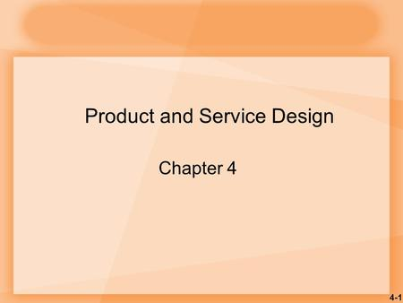 4-1 Product and Service Design Chapter 4. 4-2 1.Translate customer wants and needs into product and service requirements 2.Refine existing products and.