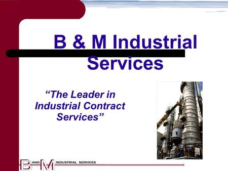 "B & M Industrial Services ""The Leader in Industrial Contract Services"""