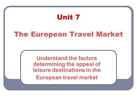 Unit 7 The European Travel Market