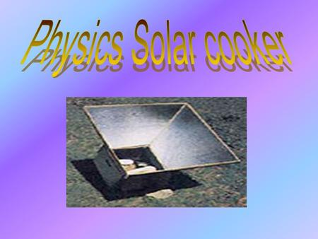 Introduction of solar cooker……………………………………P.1 Principles of solar cooker……………………………………P.2- 3 Processes of making a solar cooker…………………………P.4-6 Introduction.