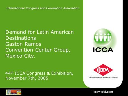 International Congress and Convention Association Demand for Latin American Destinations Gaston Ramos Convention Center Group, Mexico City. 44 th ICCA.
