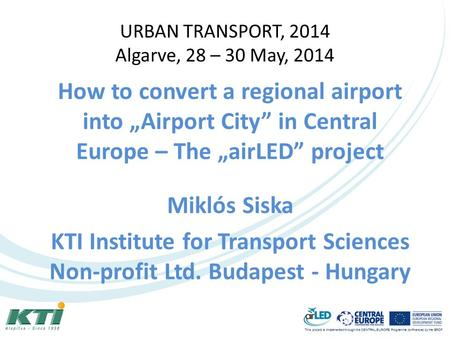 This project is implemented through the CENTRAL EUROPE Programme co-financed by the ERDF. URBAN TRANSPORT, 2014 Algarve, 28 – 30 May, 2014 How to convert.