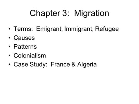 Chapter 3: Migration Terms: Emigrant, Immigrant, Refugee Causes Patterns Colonialism Case Study: France & Algeria.