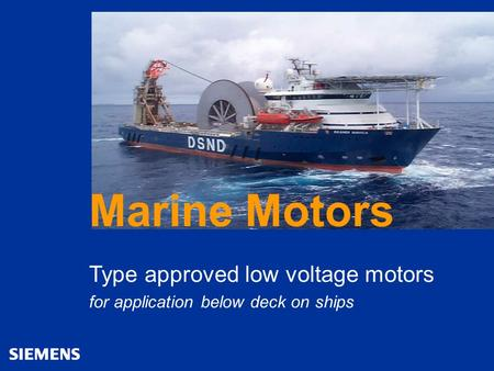 Automation and Drives A&D Brandgasmotoren Marine Motors Type approved low voltage motors for application below deck on ships.