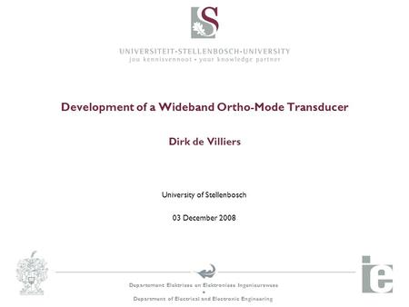 Departement Elektriese en Elektroniese Ingenieurswese  Department of Electrical and Electronic Engineering Development of a Wideband Ortho-Mode Transducer.