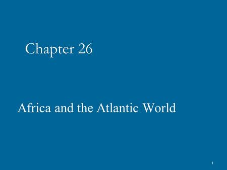 "1 Chapter 26 Africa and the Atlantic World. History Mystery: Written by historian Kenneth Pomeranz in his book ""Economic Culture of Drugs"" ""The fact is."