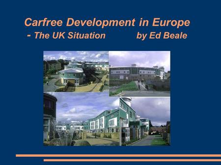 Carfree Development in Europe - The UK Situation by Ed Beale.