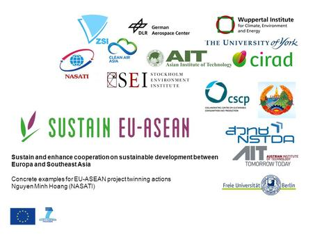 Sustain and enhance cooperation on sustainable development between Europa and Southeast Asia Concrete examples for EU-ASEAN project twinning actions Nguyen.