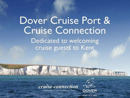 Front Page. What is Cruise Connections? Overview Why is Dover in the Cruise Market? Market Background Marketing and Value-Added Initiatives Working in.