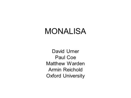 MONALISA David Urner Paul Coe Matthew Warden Armin Reichold Oxford University.