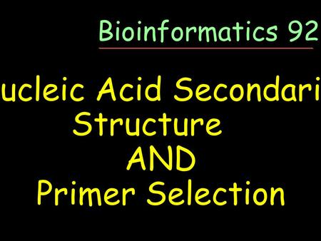 Nucleic Acid Secondarily Structure AND Primer Selection Bioinformatics 92-07.