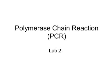 Polymerase Chain Reaction (PCR) Lab 2. Today's lab Principles of PCR The actual reaction Primer design Limitations, troubleshooting and uses Variations.