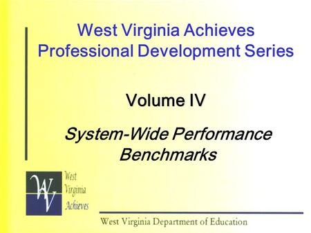 West Virginia Achieves Professional Development Series Volume IV System-Wide Performance Benchmarks.