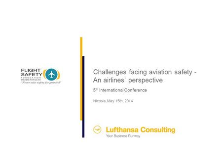 Nicosia, May 15th, 2014 5 th International Conference Challenges facing aviation safety - An airlines' perspective.