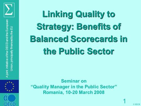 © OECD A joint initiative of the OECD and the European Union, principally financed by the EU 1 Linking Quality to Strategy: Benefits of Balanced Scorecards.