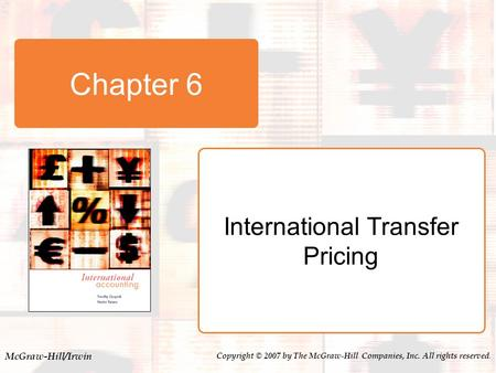 McGraw-Hill/Irwin Copyright © 2007 by The McGraw-Hill Companies, Inc. All rights reserved. Chapter 6 International Transfer Pricing.