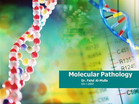 Molecular Pathology Dr. Fahd Al-Mulla 03-1-2007. Molecular Basis of Diseases I Fundamentals and Techniques.