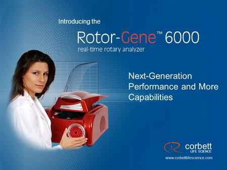 1 Next-Generation Performance and More Capabilities www.corbettlifescience.com corbett LIFE SCIENCE Introducing the.