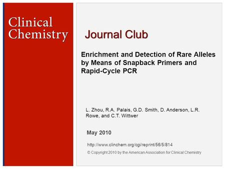© Copyright 2009 by the American Association for Clinical Chemistry Enrichment and Detection of Rare Alleles by Means of Snapback Primers and Rapid-Cycle.