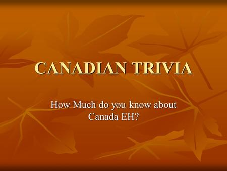How Much do you know about Canada EH?