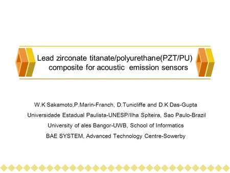 Lead zirconate titanate/polyurethane(PZT/PU) composite for acoustic emission sensors W.K Sakamoto,P.Marin-Franch, D.Tunicliffe and D.K Das-Gupta Universidade.
