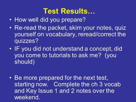 Test Results… How well did you prepare? Re-read the packet, skim your notes, quiz yourself on vocabulary, reread/correct the quizzes? IF you did not understand.