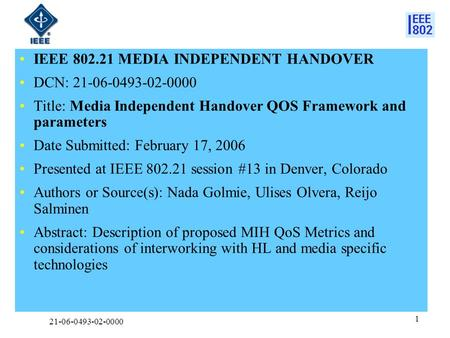 21-06-0493-02-0000 1 IEEE 802.21 MEDIA INDEPENDENT HANDOVER DCN: 21-06-0493-02-0000 Title: Media Independent Handover QOS Framework and parameters Date.