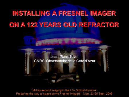 """Milliarcsecond imaging in the UV- Optical domains: Preparing the way to space borne Fresnel Imagers"", Nice, 23-25 Sept. 2009 INSTALLING A FRESNEL IMAGER."