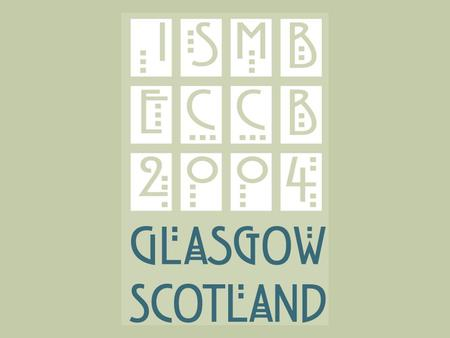1. 2 ISMB/ECCB 2004  31 July – 5 August 2004  SIGs 29 & 30 July 2004  Glasgow, Scotland,UK  Scottish Exhibition and Conference Centre.