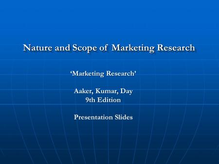Nature and Scope of Marketing Research 'Marketing Research' Aaker, Kumar, Day 9th Edition Presentation Slides 'Marketing Research' Aaker, Kumar, Day 9th.