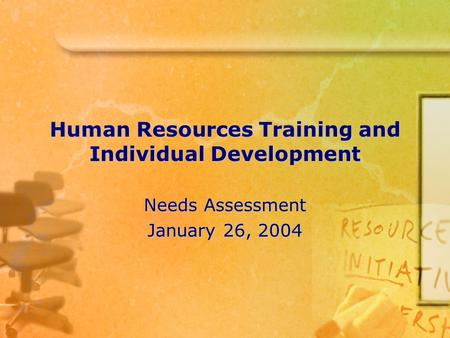 Human Resources Training and Individual Development Needs Assessment January 26, 2004.
