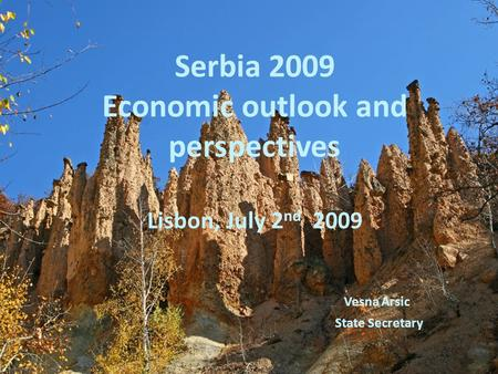 Serbia 2009 Economic outlook and perspectives Lisbon, July 2 nd 2009 Vesna Arsic State Secretary.