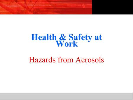 Health & Safety at Work Hazards from Aerosols.  To understand the hazards associated with aerosol products.  Understand how to control these hazards.