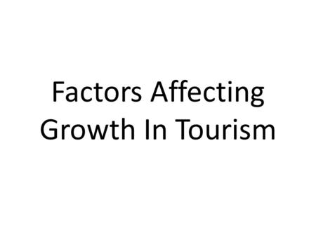 Factors Affecting Growth In Tourism. Transport And Communications The advent of jet airliners, in particular the wide-bodied jets with increased passenger.