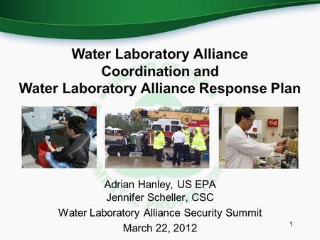 Water Laboratory Alliance Coordination and Water Laboratory Alliance Response Plan Adrian Hanley, US EPA Jennifer Scheller, CSC Water Laboratory Alliance.