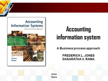 Jones Rama Accounting information system A Business process approach FREDERICK L. JONES DASARATHA V. RAMA.