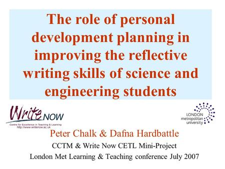 The role of personal development planning in improving the reflective writing skills of science and engineering students Peter Chalk & Dafna Hardbattle.