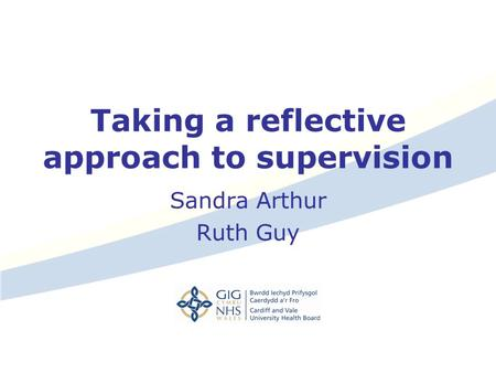 Taking a reflective approach to supervision Sandra Arthur Ruth Guy.