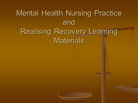 Mental Health Nursing Practice and Realising Recovery Learning Materials.