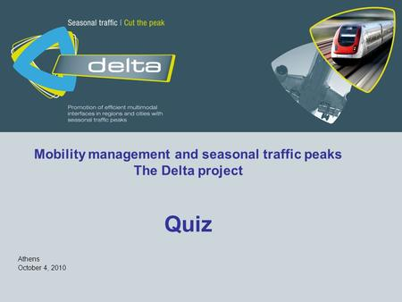 Mobility management and seasonal traffic peaks The Delta project Quiz Athens October 4, 2010.