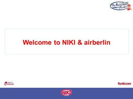 Welcome to NIKI & airberlin. - NIKI Luftfahrt was founded in November 2003 - Since 2004 NIKI is part of the airberlin group - The cooperation of NIKI.