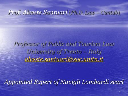 Prof. Alceste Santuari (Ph.D. Law – Cantab) ‏ Professor of Public and Tourism Law University of Trento – Italy Appointed.
