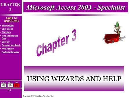 Copyright 2003, Paradigm Publishing Inc. CHAPTER 3 BACKNEXTEND 3-1 LINKS TO OBJECTIVES Table Wizard Spell Check Find Data Find and Replace Data Find and.