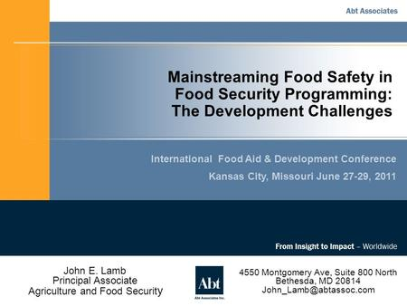 Mainstreaming Food Safety in Food Security Programming: The Development Challenges International Food Aid & Development Conference Kansas City, Missouri.