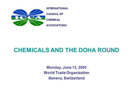 CHEMICALS AND THE DOHA ROUND Monday, June 13, 2005 World Trade Organization Geneva, Switzerland.