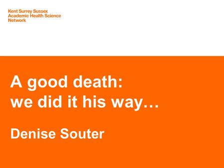 A good death: we did it his way… Denise Souter. Trevor's Story.